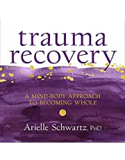 Trauma Recovery: A Mind-Body Approach to Becoming Whole
