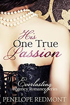 His One True Passion: Everlasting Regency Romance Series by [Redmont, Penelope]