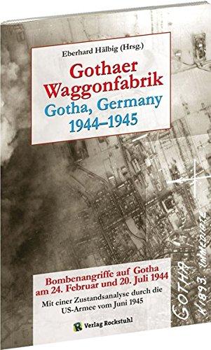 Gothaer Waggonfabrik 1944–1945: Bombenangriffe auf Gotha am 24. Februar und 20. Juli 1944. Zustandsanalyse durch die US-Armee vom Juni 1945