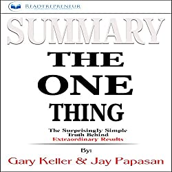 Summary of The One Thing: The Surprisingly Simple Truth Behind Extraordinary Results by Gary Keller and Jay Papasan
