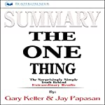 Summary of The One Thing: The Surprisingly Simple Truth Behind Extraordinary Results by Gary Keller and Jay Papasan |  Readtrepreneur Publishing