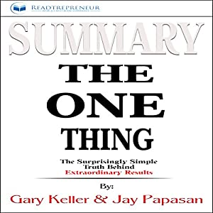 Summary of The One Thing: The Surprisingly Simple Truth Behind Extraordinary Results by Gary Keller and Jay Papasan Audiobook