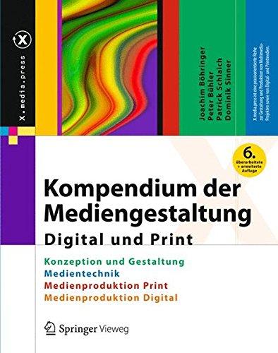Kompendium Der Mediengestaltung Digital Und Print: Konzeption Und Gestaltung, Produktion Und Technik Für Digital- Und Printmedien (X.media.press) (German Edition)