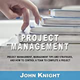 #3: Project Management: Project Management, Management Tips and Strategies, and How to Control a Team to Complete a Project