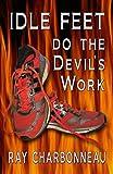 Idle Feet Do the Devil's Work