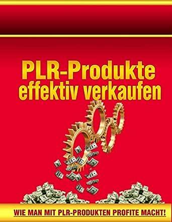 PLR-Produkte effektiv verkaufen: Wie man mit PLR-Produkten Profite ...