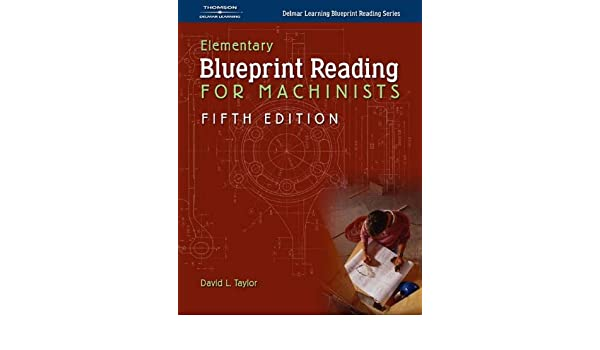Elementary blueprint reading for machinists david l taylor elementary blueprint reading for machinists david l taylor 9781401862565 books amazon malvernweather Images