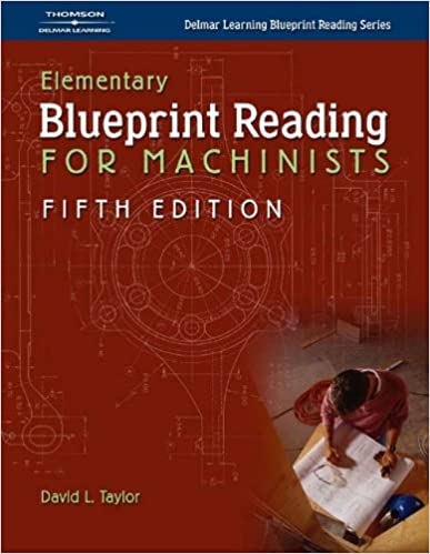Elementary Blueprint Reading For Machinists Delmar Learning