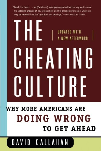 david callahan cheating culture essay The cheating culture: why more americans are doing wrong to get ahead david callahan, author harcourt $26 (368p) isbn 978--15-101018-9  high schoolers will turn in papers written by tutors.