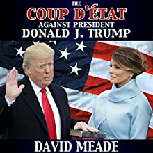 The Coup D'éTat against President Donald J. Trump Audiobook by David Meade Narrated by Mark Cayco