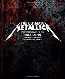 The Ultimate Metallica, Ross Halfin, 0811875059