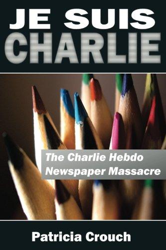 Je Suis Charlie The Charlie Hebdo Newspaper Massacre Crouch Dr Patricia 9781507602225 Amazon Com Books