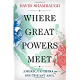 Where Great Powers Meet: America and China in Southeast Asia