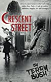 img - for Crescent Street: Set in London's impoverished and crime-ridden East End; a tale of ruthless ambition, tragedy, love, and revenge. book / textbook / text book