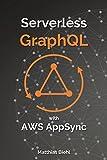 Serverless GraphQL APIs with Amazon's AWS AppSync (API-University Series Book 8)