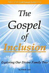 The Gospel of Inclusion: Exploring Our Divine Family Tree (God Equals Love) (Volume 5)