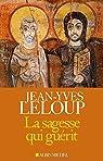 La sagesse qui guérit par Leloup