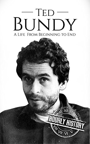 Ted Bundy: A Life From Beginning to End (True Crime Biographies Book ()