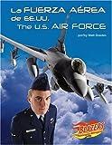 La Fuerza Aerea de EE.UU. / The U.S. Air Force (Las Fuerzas Armadas de EE.UU./The U.S. Armed Forces) (Multilingual Edition)