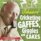 Johnners' Cricketing, Gaffes, Giggles and Cakes (BBC Audio) by Johnston, Brian (2008)