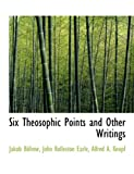 Six Theosophic Points and Other Writings, B&ouml and Jakob hme, 1140636936