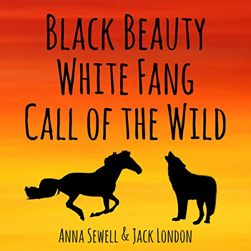 Black Beauty, White Fang, Call of the Wild (Annotated)