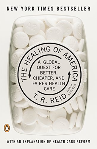 The Healing Of America  A Global Quest For Better  Cheaper  And Fairer Health Care