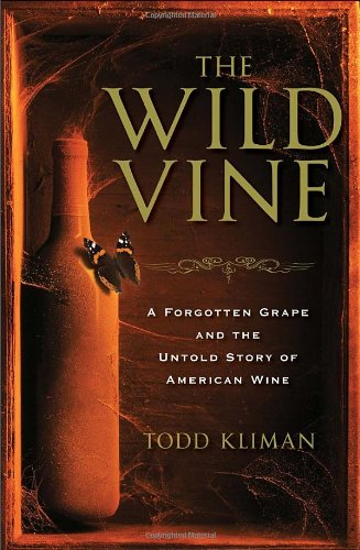 The Wild Vine: A Forgotten Grape and the Untold Story of American Wine by Todd Kliman