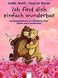 Ich find dich einfach wunderbar: Vorlesegeschichten von Pechbären, Wutstieren und Krachdrachen