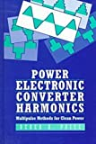 Power Electronic Converter Harmonics : Multipulse Methods for Clean Power, Paice, Derek A., 078031137X