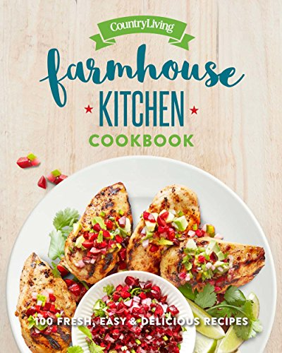 Kitchen Living - Country Living Farmhouse Kitchen Cookbook: 100 Fresh, Easy & Delicious Recipes
