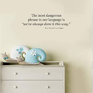 Vinyl Decal Quote Art Wall Sticker Inspirational Quotes The Most Dangerous Phrase in Our Language is We've Always Done It This Way. Rear Admiral Grace Hopper.