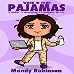 Work in Your Pajamas: A Guide to Becoming a Freelance Writer | Mandy Robinson