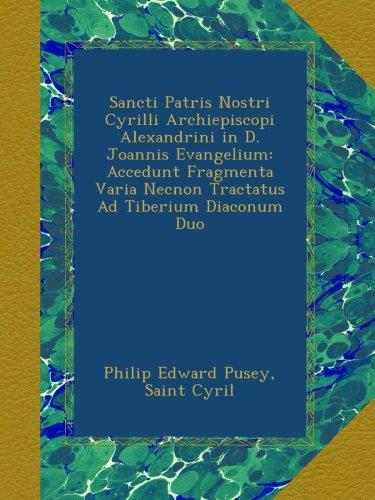 Sancti Patris Nostri Cyrilli Archiepiscopi Alexandrini in D. Joannis Evangelium: Accedunt Fragmenta Varia Necnon Tractatus Ad Tiberium Diaconum Duo (Latin Edition) pdf epub