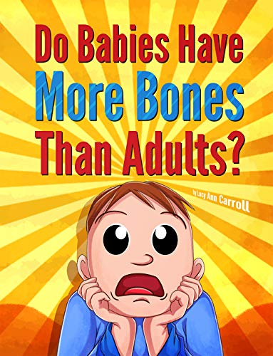 Do Babies Have More Bones Than Adults?: Why Do We Hiccup? Who's Heart Beats Faster, Men or Women? Crazy and Shocking Facts About Human Body That You Might Now Know.