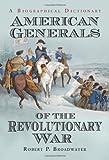 American Generals of the Revolutionary War, Robert P. Broadwater, 0786469056