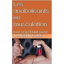 Les anabolisants en musculation: tout ce qu'il faut savoir (French Edition)