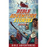 Bible Bedtime Stories - Adventure Series: Fun and Inspiring Bible Bedtime Stories for Kids (Bible Adventure Stories Book 1)