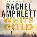 White Gold: A Dan Taylor Thriller Audiobook by Rachel Amphlett Narrated by Craig Beck