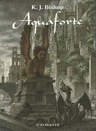 Aquaforte par K. J. Bishop
