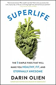 SuperLife: The 5 Forces That Will Make You Healthy, Fit, and Eternally Awesome (English Edition)