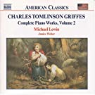 Charles Tomlinson Griffes Complete Piano Works 2