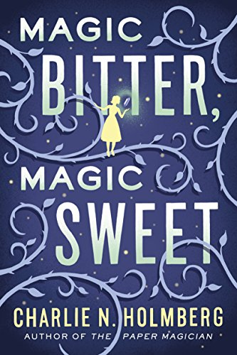 Magic Bitter, Magic Sweet by [Holmberg, Charlie N.]