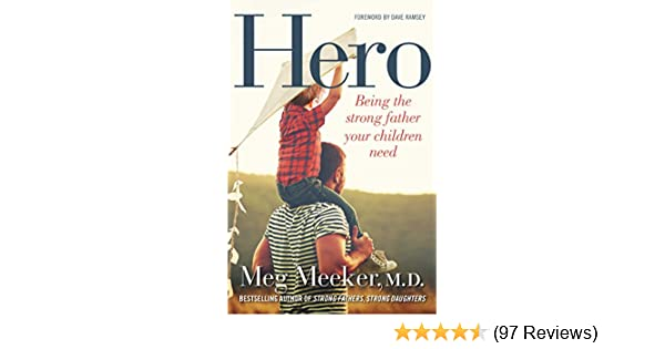 Amazon hero being the strong father your children need ebook amazon hero being the strong father your children need ebook meg meeker dave ramsey kindle store fandeluxe Images