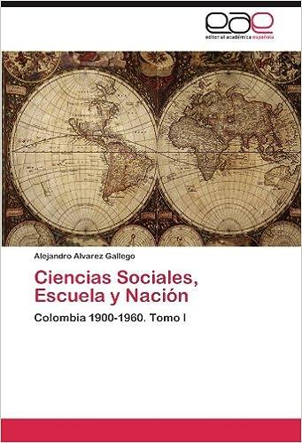 Ciencias Sociales, Escuela y Nación: Colombia 1900-1960. Tomo I
