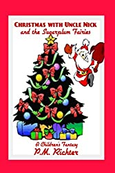 Christmas with Uncle Nick and The Sugarplum Fairies: A Children's Fantasy Story
