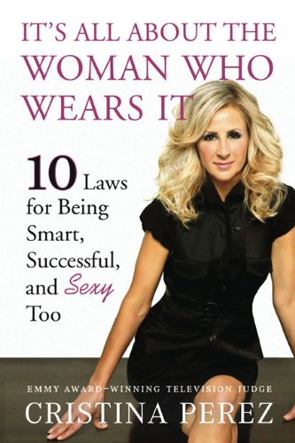 Download It's All About the Woman Who Wears It: 10 Laws for Being Smart, Successful and Sexy Too pdf epub