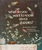 What Do You Want to Know about Guppies?, Seymour Simon, 0590074121
