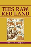 This Raw, Red Land, Voncille Shipley, 0595271367