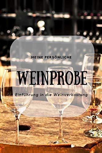 (Meine persönliche Weinprobe Einführung in die Weinverkostung: Weinqualität - Bewertungsvorlagen für Weinkenner und die, die es werden wollen. (German Edition))